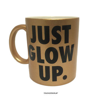 Just Glow Up Gold Typography Fashion Ceramic Mug Coffee Cup