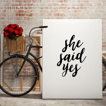 "Gift idea ""She Said Yes"" Typographic print Wall decor Home art Valentine's day For couples For her Inspirational quote Wall artwork Romantic"