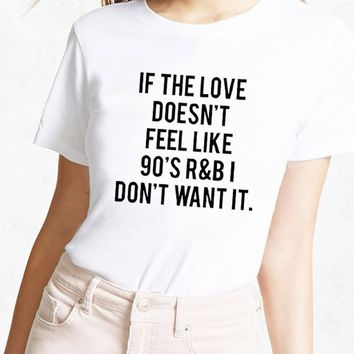 If The Love Doesn't Feel Like 90's R&B T-Shirt