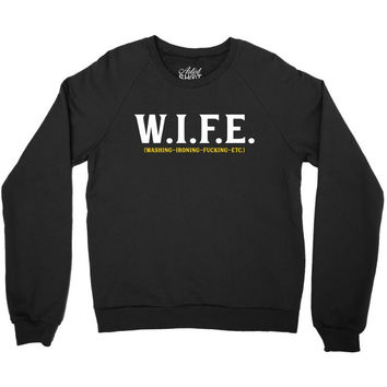 Wife... Washing Ironing Fucking Etc Crewneck Sweatshirt