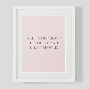 All I Care About Is Coffee And Like Three People Funny Typography Wall Art 8x10 Print