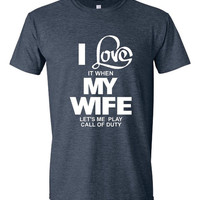 I LOVE It When My Wife Let's ME Play Call Of Duty Cool Funny Gamers Tee Great Printed Graphic Tee For Husbands Fantastic Gift Idea