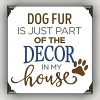 "Dog Fur is Part of the Decor Painted/Decorated 12""x12"" Canvases - you pick colors"