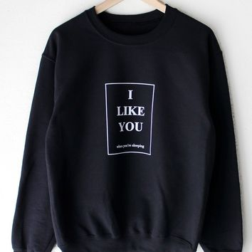 I Like You When You're Sleeping Oversized Sweatshirt
