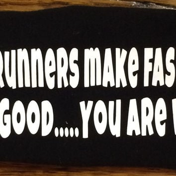 Slow Runners Make Fast Runners Look Good......You Are Welcome! Janiband