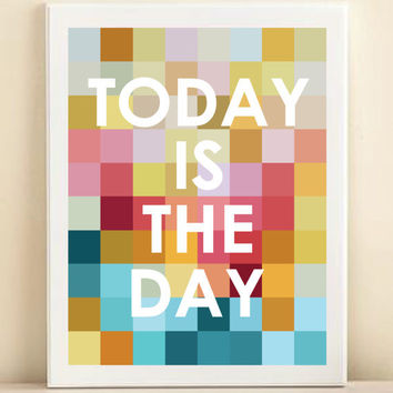 Colorful' Today Is the Day' print poster