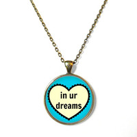 In ur dreams Rude Conversation Heart Bronze Necklace - Pop Culture Anti Valentine's Day Jewelry - Funny Pastel Goth Pendant
