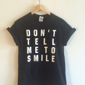 Don't Tell Me To Smile Screen Printed T Shirt