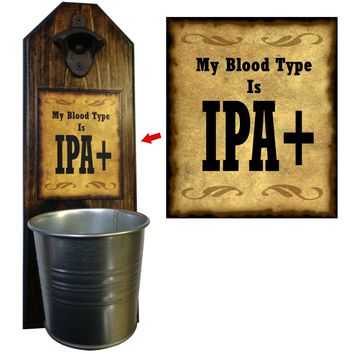 My Blood Type is IPA+ Bottle Opener and Cap Catcher, Wall Mounted