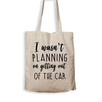 I Wasn't Planning On Getting Out Of The Car - Tote Bag