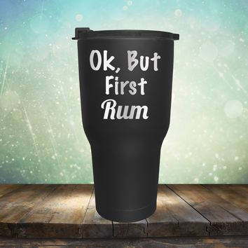 Ok, But First Rum
