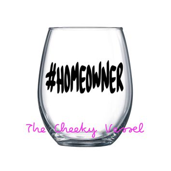 HASHTAG HOMEOWNER / #HOMEOWNER Wine Glass. 21 oz Stemless Wine Glass