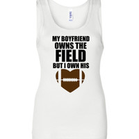 My Boyfriend Owns The Field But I Own His Heart Football Tank Top