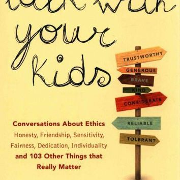 Talk With Your Kids: 109 Conversations About Ethics and Things That Really Matter