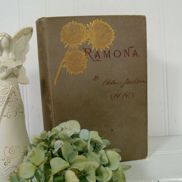 Antique Book - Ramona - A Story. - by author Helen Jackson (H. H.) - Ornate Gold Flowers Embossed Cover Book for Library Decor or Photo Prop
