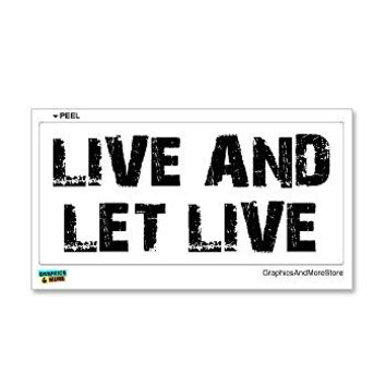 Live And Let Live - Window Bumper Sticker