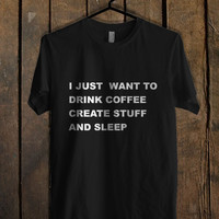 I Just Want To Drink Coffee Create Stuff And Sleep Mens T Shirt *