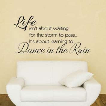 Life isn't about waiting for the storm to pass.. Vinyl Wall Decal