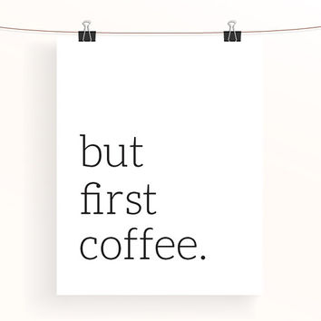 but first coffee - kitchen print - home decor wall art - coffee poster - black and white poster - monochrome art - typography print