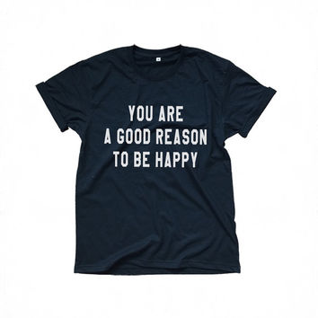 You are a good reason to be happy black t-shirts for women tshirts shirts gifts t-shirt womens tops