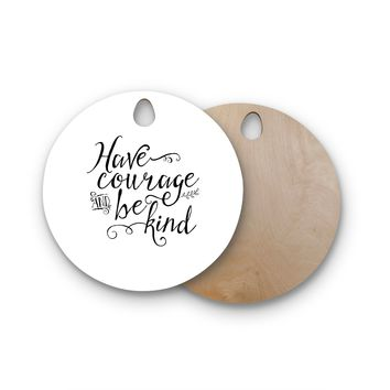 "Noonday Design ""Have Courage And Be Kind"" Black White Round Wooden Cutting Board"