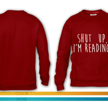 Shut up, i'm reading crewneck sweatshirt