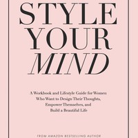 Style Your Mind: A Workbook and Lifestyle Guide For Women Who Want to Design Their Thoughts, Empower Themselves, and Build a Beautiful Life Paperback – January 30, 2017