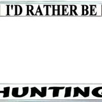 I'd Rather Be Hunting Metal License Plate Frame Holder Chrome, Black or Gold for Auto Car Truck