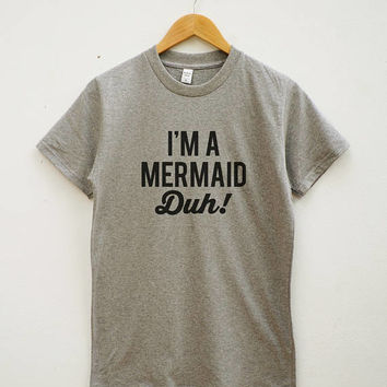 I'M A Mermaid Tshirt Mermaid Shirt Funny Tshirt Quote Tshirt Fashion Shirt Unisex Tee Shirt Women Tee Shirt Men Tee Shirt Short Sleeve Shirt