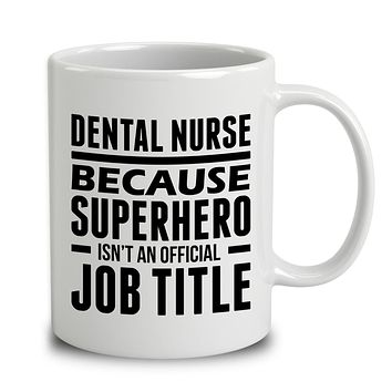 Dental Nurse Because Superhero Isn't An Official Job Title