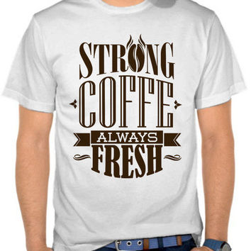 Strong Coffee Always Fresh T-SHIRT By GUPH