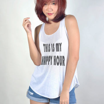 This is My Happy Hour Tank Top with sayings Shirt Women Tshirt