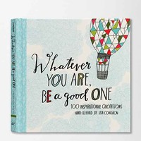 Whatever You Are, Be a Good One: 100 Inspirational Quotations Hand-Lettered By Lisa Congdon - Assorted One