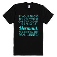If Your Thighs Touch You're A Mermaid-Unisex Black T-Shirt
