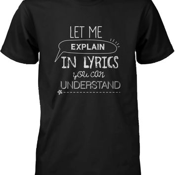 Men's Black Graphic Tees - Let Me Explain in Lyrics You Can Understand T-shirt