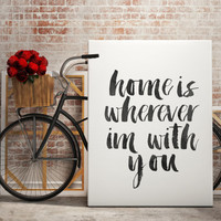 "PRINTABLE ART ""Home is Wherever I'm With You"" Printable Printable home is wherever im with you house warming gift quote wall decor Poster"