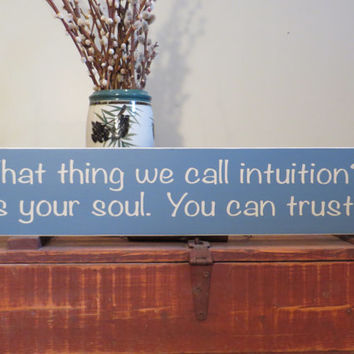 That thing we call intuition wood custom sign - inspirational sign