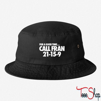 For A Good TIme Call Fran 21-15-9 bucket hat