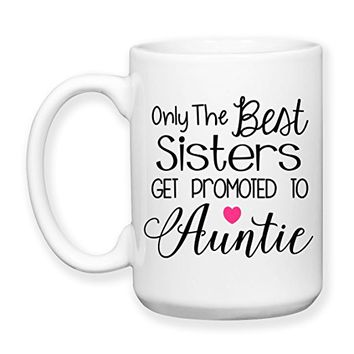 Coffee Mug, 15 oz, by Groovy Giftables - Only The Best Sisters Get Promoted To Auntie 001