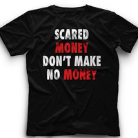 Scared Money Dont Make No Money !! T-Shirt - Scared Money Dont Make No MoneyGraphic -