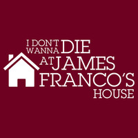 I don't Wanna Die at James Franco's House
