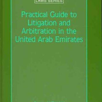 Practical Guide to Litigation and Arbitration in the United Arab Emirates (ARAB AND ISLAMIC LAWS SERIES): Practical Guide to Litigation and Arbitration in the United Arab Emirates