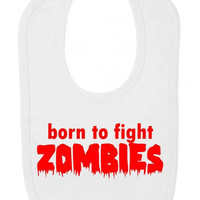 Born To Fight Zombies Funny Zombie Fighter Horror Velcro Fastening Baby Bib