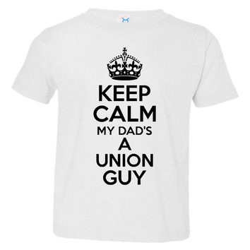 Keep Calm My Dad's A Union Guy Great Infant Toddler Graphic T Shirt Great For Union Guys