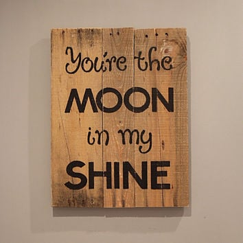 You're the Moon in My Shine Wooden Sign