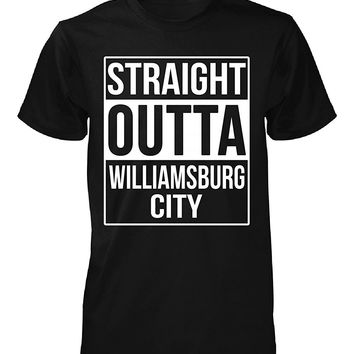 Straight Outta Williamsburg City County. Cool Gift - Unisex Tshirt