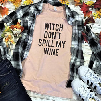 Witch Don't Spill My Wine Shirt. Wine Shirt. Funny Halloween Shirt. Womens Halloween Costume. Witch Shirt. Halloween Wine Shirt