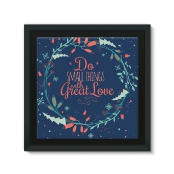Do the Small Thing with Great Love Framed Canvas