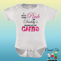 I Put the Pink in Daddy's World of Camo Baby Girl Hunting Baby Bodysuit or Toddler Tee