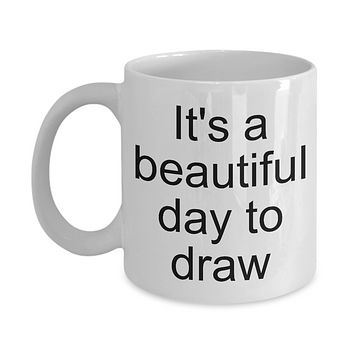 It's a beautiful day to draw-funny-novelty coffee mug-tea cup gift